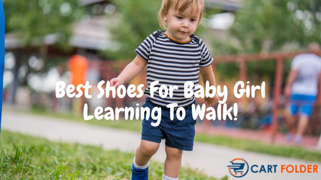 Best Shoes For Baby Girl Learning To Walk