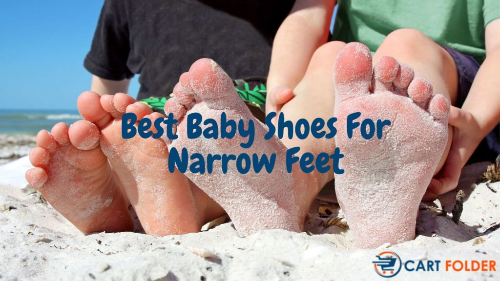 Best Baby Shoes For Narrow Feet
