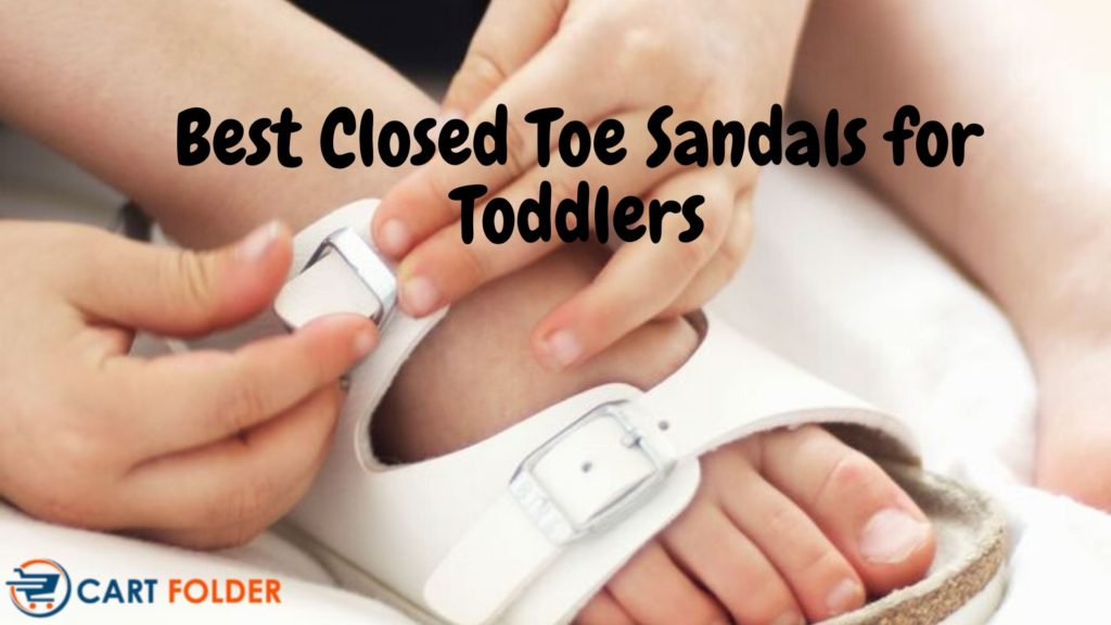 Best Closed Toe Sandals for Toddlers