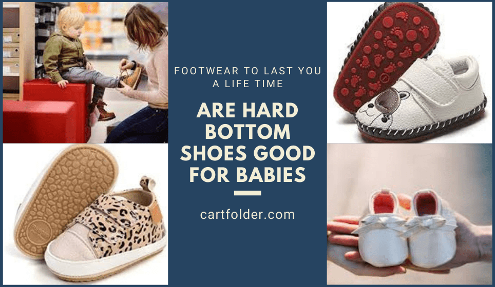 Are Hard Bottom Shoes Good for Babies