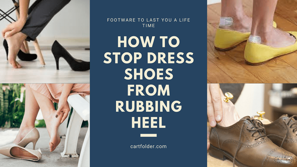 How To Stop Dress Shoes From Rubbing Heel
