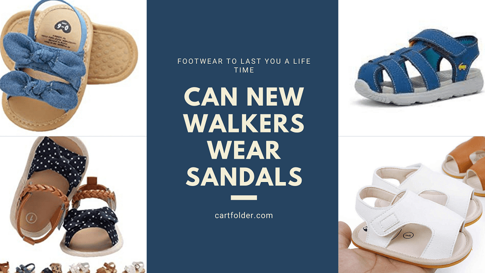 Can New Walkers Wear Sandals