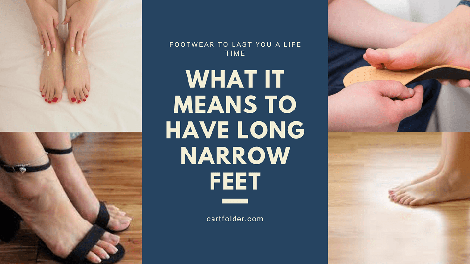 What It Means To Have Long Narrow Feet