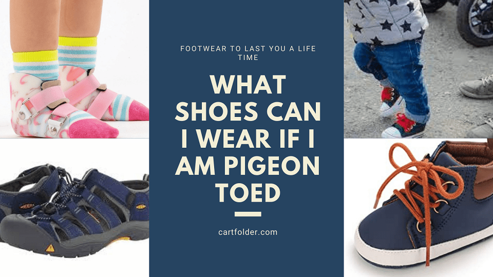 What Shoes Can I Wear If I Am Pigeon Toed